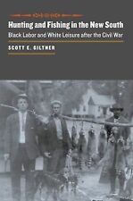 Hunting and Fishing in the New South: Black Labor and White Leisure after the Ci