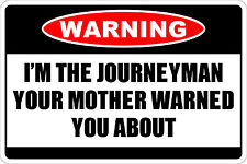 "*Aluminum* Warning I'm The Journeyman 8""x12"" Metal Novelty Sign  NS 201"