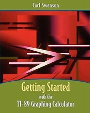 Getting Started with the TI-89 Graphing Calculator, Swenson, Carl