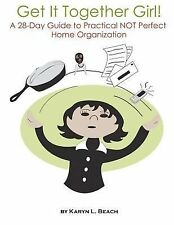 G, Get It Together Girl!: A 28-Day Guide to Practical NOT Perfect Home Organizat