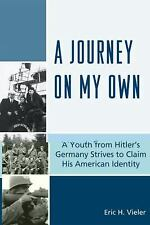 A Journey on My Own: A Youth from Hitler's Germany Strives to Claim His American