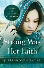Strong Was Her Faith: Women of the New Testament by Kalas, J. Ellsworth