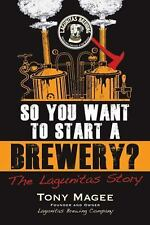 So You Want to Start a Brewery?: The Lagunitas Story, Magee, Tony, Good Book