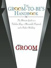 The Groom-to-Be's Handbook : The Ultimate Guide to a Fabulous Ring, a...