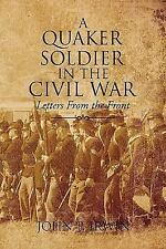 A Quaker Soldier in the Civil War by John P. Irwin (2008, Paperback)