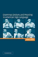Grammar, Gesture, and Meaning in American Sign Language by Scott K. Liddell...