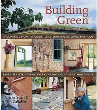Building Green: A Complete How-To Guide to Alternative Building Methods Earth P