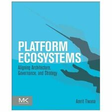 Platform Ecosystems : Aligning Architecture, Governance, and Strategy by...