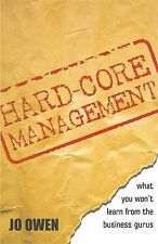 Owen, Jo Hard-core Management: What You Won't Learn from the Business Gurus Very