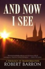 And Now I See . . .: A Theology of Transformation - Good - Barron, Robert -