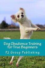 Dog Obedience Training for True Beginners by Pj Group Publishing (2013,...