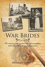 War Brides : The Stories of the Women Who Left Everything Behind to Follow...