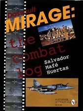 Dassault Mirage : The Combat Log by Salvador M. Huertas with 400+ color and b/w