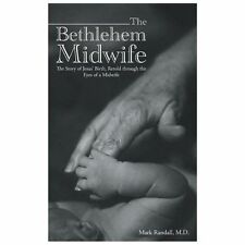 The Bethlehem Midwife: The Story Of Jesus' Birth, Retold Through The Eyes Of A