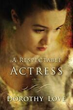 A Respectable Actress by Dorothy Love (2015, Paperback)