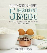 Quick-Shop-&-Prep 5 Ingredient Baking: Cookies, Cakes, Bars & More that are Easi
