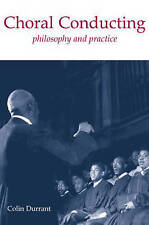 Choral Conducting: Philosophy and Practice by Colin Durrant (Paperback, 2003)