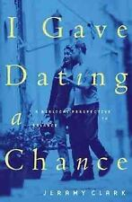 I Gave Dating a Chance: A Biblical Perspective Jeramy Clark Christian Dating
