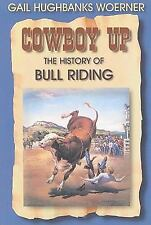 Cowboy Up! : The History of Bull Riding by Gail Hughbanks Woerner (2004,...