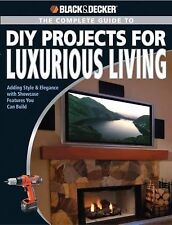 Black & Decker The Complete Guide to DIY Projects for Luxurious Living: Adding S