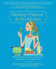 Kicking Cancer in the Kitchen : The Girlfriend's Cookbook and Guide to Using...