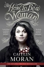 How to Be a Woman by Caitlin Moran (2012, Paperback)