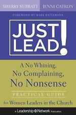 Just Lead!: A No Whining, No Complaining, No Nonsense Practical Guide for Women