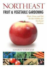Northeast Fruit & Vegetable Gardening: Plant, Grow, and Eat the Best Edibles for
