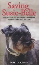 Saving Susie-Belle: Rescued from the Horrors of a Puppy Farm, One Dog's Upliftin