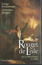 ROUGET DE LISLE. De la Marseillaise à l'oubli.France-Empire. B014