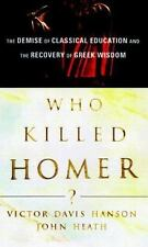 Who Killed Homer?: The Demise of Classical Education and the Recovery of Greek