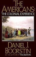 The Americans : The Colonial Experience Vol. 1 by Daniel J. Boorstin (1964,...