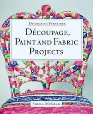 Decorating Furniture: Decoupage, Paint and Fabric Projects by McGraw, Sheila, Go