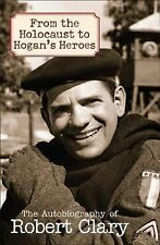 From the Holocaust to Hogan's Heroes : An Autobiography by Robert Clary...