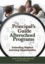 The Principal's Guide to Afterschool Programs, K-8: Extending Student -ExLibrary