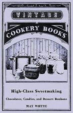 High-Class Sweetmaking - Chocolates, Candies, and Dessert Bonbons by May...