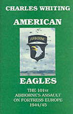 American Eagles: The 101st Airborne's Assault on Fortress Europe 1944/45 by...