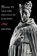 Henry VI and the Politics of Kingship by John Watts (1999, Paperback)