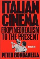 Italian Cinema: From Neorealism to the Present by Bondanella, Peter