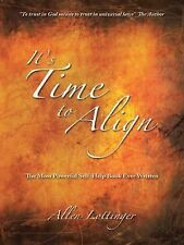 It's Time to Align : The Most Powerful Self-Help Book Ever Written by Allen...