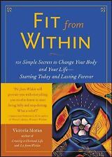 Fit from Within : 101 Simple Secrets to Change Your Body and Your Life -...
