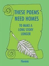 These Poems Need Homes - to Make a Long Story Longer by Flominic Dominic...