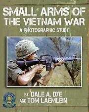 Small Arms of the Vietnam War : A Photographic Study by Tom Laemlein and Dale...