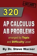 320 AP Calculus AB Problems arranged by Topic and Difficulty Level: 160 Test Qu