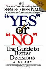 Yes or No : The Guide to Better Decisions by Spencer Johnson (1993,...