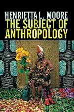 The Subject of Anthropology: Gender, Symbolism and Psychoanalysis, Moore, Prof H
