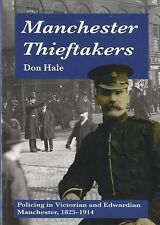 Manchester Thieftakers: Policing in Victorian and Edwardian Manchester, 1825-191