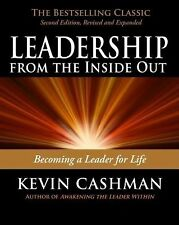 Leadership from the Inside Out: Becoming a Leader for Life Cashman, Kevin