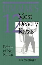 Dim-Mak's 12 Most Deadly Katas : Points of No Return by Erle Montaigue (1995,...