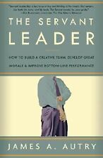 The Servant Leader: How to Build a Creative Team, Develop Great Morale, and Imp